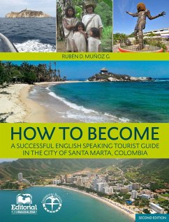 How to Become: A successfull english speaking tourist guide in the city of Santa Marta, Colombia. (eBook, PDF) - Muñoz González, Rubén Darío