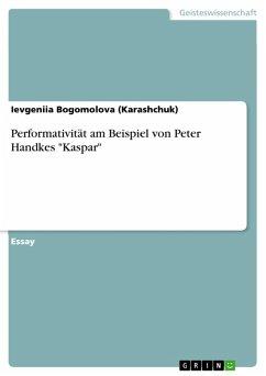 """Performativität am Beispiel von Peter Handkes """"Kaspar"""" (eBook, ePUB)"""