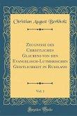 Zeugnisse des Christlichen Glaubens von den Evangelisch-Lutherischen Geistlichkeit in Rußland, Vol. 1 (Classic Reprint)