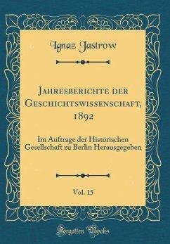 Jahresberichte der Geschichtswissenschaft, 1892, Vol. 15