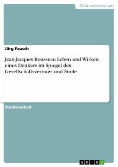 Jean-Jacques Rousseau Leben und Wirken eines Denkers im Spiegel des Gesellschaftsvertrags und Émile (eBook, ePUB)