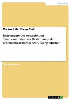 Instrumente der strategischen Situationsanalyse zur Bestimmung der unternehmensbezogenen Ausgangssituation (eBook, ePUB)