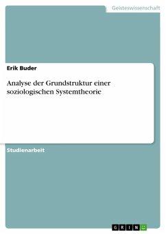 Analyse der Grundstruktur einer soziologischen Systemtheorie (eBook, ePUB) - Buder, Erik