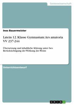 Unterrichtsstunde: Ars amatoria VV 237-244 - Übersetzung und inhaltliche Klärung unter besonderer Berücksichtigung der Wirkung des Weins (12. Klasse) (eBook, ePUB)
