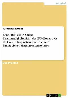 Der Economic Value Added - Die Einsatzmöglichkeiten des EVA-Konzeptes als Controllinginstrument in einem Finanzdienstleistungsunternehmen (eBook, ePUB) - Kraszewski, Arne