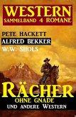 Western Sammelband 4 Romane: Rächer ohne Gnade und andere Western (eBook, ePUB)