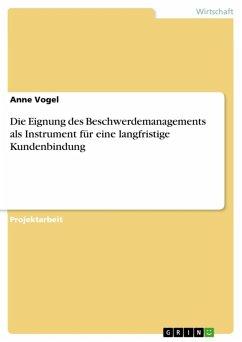Die Eignung des Beschwerdemanagements als Instrument für eine langfristige Kundenbindung (eBook, ePUB)