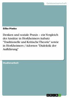 Denken und soziale Praxis - ein Vergleich der Ansätze in Horkheimers Aufsatz