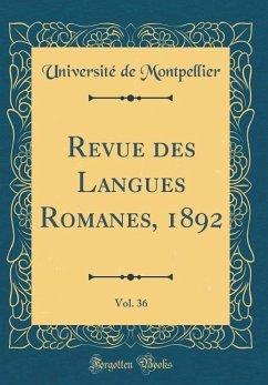Revue des Langues Romanes, 1892, Vol. 36 (Classic Reprint)