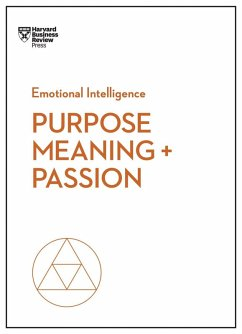 Purpose, Meaning, and Passion (HBR Emotional Intelligence Series) (eBook, ePUB) - Review, Harvard Business; Hansen, Morten T.; Amabile, Teresa M.; Snook, Scott A.; Craig, Nick