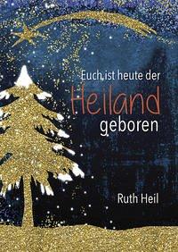 Euch ist heute der Heiland geboren - Heil, Ruth