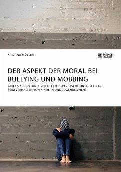 Der Aspekt der Moral bei Bullying und Mobbing (eBook, PDF)