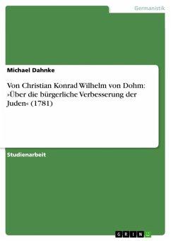 Von Christian Konrad Wilhelm von Dohm: »Über die bürgerliche Verbesserung der Juden« (1781) (eBook, ePUB)