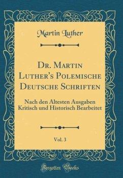 Dr. Martin Luther's Polemische Deutsche Schriften, Vol. 3