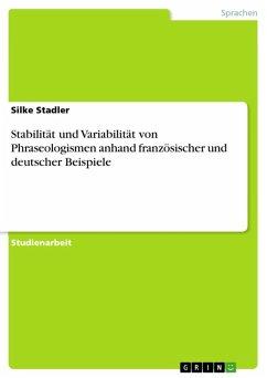 Stabilität und Variabilität von Phraseologismen anhand französischer und deutscher Beispiele (eBook, ePUB) - Stadler, Silke