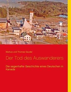 Der Tod des Auswanderers (eBook, ePUB) - Sauder, Markus; Sauder, Thomas