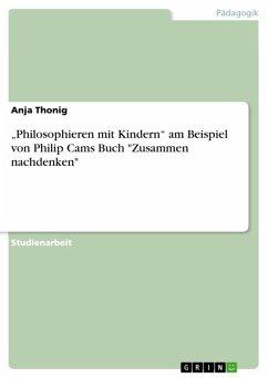 """""""Philosophieren mit Kindern"""" am Beispiel von Philip Cams Buch """"Zusammen nachdenken"""" (eBook, ePUB)"""