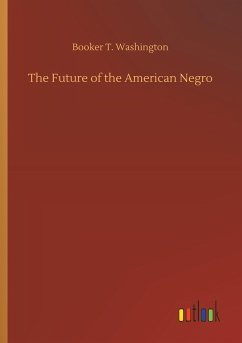 The Future of the American Negro - Washington, Booker T.