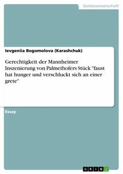 """Gerechtigkeit der Mannheimer Inszenierung von Palmethofers Stück """"faust hat hunger und verschluckt sich an einer grete"""" (eBook, ePUB)"""