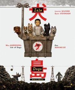 Wes Andersons Isle of Dogs - Ataris Reise - Wilford, Lauren; Stevenson, Ryan