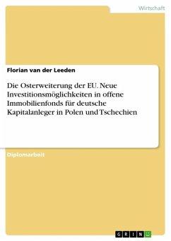 Die Osterweiterung der EU. Neue Investitionsmöglichkeiten in offene Immobilienfonds für deutsche Kapitalanleger in Polen und Tschechien (eBook, ePUB)