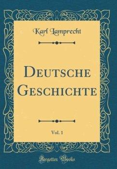 Deutsche Geschichte, Vol. 1 (Classic Reprint)