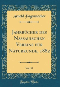 Jahrbücher des Nassauischen Vereins für Naturkunde, 1882, Vol. 35 (Classic Reprint)
