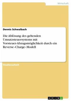 Die Ablösung des geltenden Umsatzsteuersystems mit Vorsteuer-Abzugsmöglichkeit durch ein Reverse-Charge-Modell (eBook, ePUB)