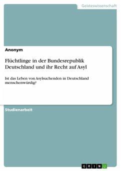 Flüchtlinge in der Bundesrepublik Deutschland und ihr Recht auf Asyl (eBook, ePUB)