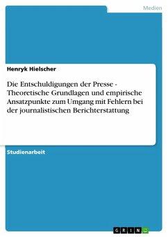 Die Entschuldigungen der Presse - Theoretische Grundlagen und empirische Ansatzpunkte zum Umgang mit Fehlern bei der journalistischen Berichterstattung (eBook, ePUB)