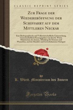 Zur Frage der Wiedereröffnung der Schiffahrt auf dem Mittleren Neckar - Innern, K. Württ. Ministerium des
