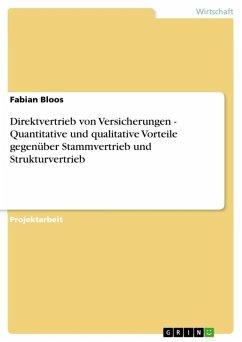 Direktvertrieb von Versicherungen - Quantitative und qualitative Vorteile gegenüber Stammvertrieb und Strukturvertrieb (eBook, ePUB)