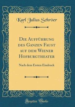 Die Aufführung des Ganzen Faust auf dem Wiener Hofburgtheater