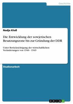 Die Entwicklung der sowjetischen Besatzungszone bis zur Gründung der DDR (eBook, ePUB)