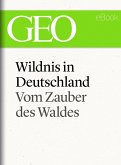 Wildnis in Deutschland: Vom Zauber des Waldes (GEO eBook Single) (eBook, ePUB)