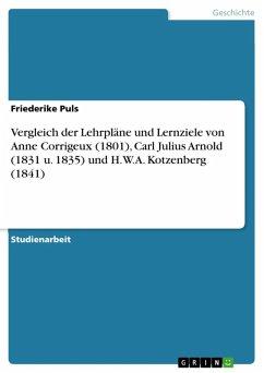 Vergleich der Lehrpläne und Lernziele von Anne Corrigeux (1801), Carl Julius Arnold (1831 u. 1835) und H.W.A. Kotzenberg (1841) (eBook, ePUB) - Puls, Friederike