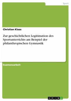 Zur geschichtlichen Legitimation des Sportunterrichts am Beispiel der philanthropischen Gymnastik (eBook, ePUB)