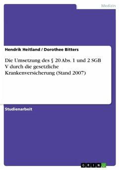 Die Umsetzung des § 20 Abs. 1 und 2 SGB V durch die gesetzliche Krankenversicherung (Stand 2007) (eBook, ePUB)
