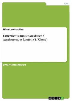 Unterrichtsstunde: Ausdauer / Ausdauerndes Laufen (4. Klasse) (eBook, ePUB)