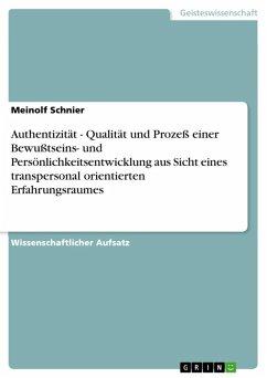 Authentizität - Qualität und Prozeß einer Bewußtseins- und Persönlichkeitsentwicklung aus Sicht eines transpersonal orientierten Erfahrungsraumes (eBook, ePUB)