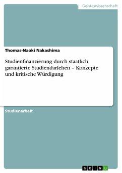 Studienfinanzierung durch staatlich garantierte Studiendarlehen - Konzepte und kritische Würdigung (eBook, ePUB)