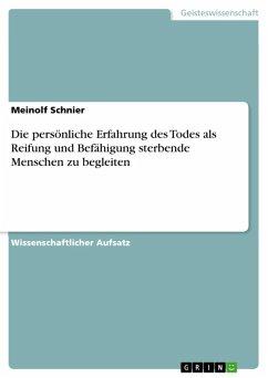 Die persönliche Erfahrung des Todes als Reifung und Befähigung sterbende Menschen zu begleiten (eBook, ePUB) - Schnier, Meinolf