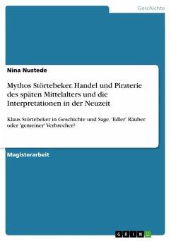 Mythos Störtebeker - Handel und Piraterie des späten Mittelalters und die Interpretationen in der Neuzeit (eBook, ePUB) - Nustede, Nina