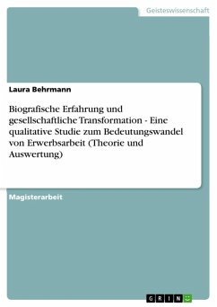 Biografische Erfahrung und gesellschaftliche Transformation - Eine qualitative Studie zum Bedeutungswandel von Erwerbsarbeit (Theorie und Auswertung) (eBook, ePUB)