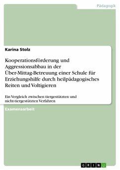 Kooperationsförderung und Aggressionsabbau in der Über-Mittag-Betreuung einer Schule für Erziehungshilfe durch heilpädagogisches Reiten und Voltigieren (eBook, ePUB) - Stolz, Karina
