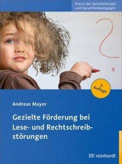 Gezielte Förderung bei Lese- und Rechtschreibstörungen - Mayer, Andreas