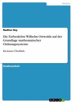 Die Farbenlehre Wilhelm Ostwalds auf der Grundlage mathematischer Ordnungssysteme (eBook, ePUB)