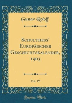 Schulthess' Europäischer Geschichtskalender, 1903, Vol. 19 (Classic Reprint)