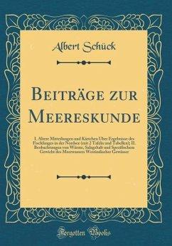 Beiträge Zur Meereskunde: I. ÄLtere Mitteilungen Und Kärtchen ÜBer Ergebnisse Des Fischfanges in Der Nordsee (Mit 2 Tafeln Und Tabellen); II. Be