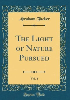 The Light of Nature Pursued, Vol. 4 (Classic Reprint)